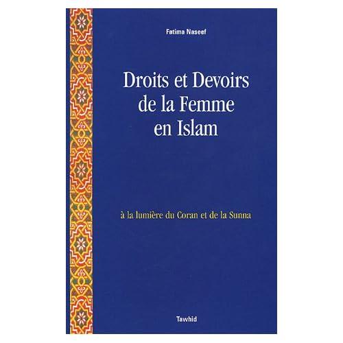Droits et devoirs de la femme en Islam : A la lumière du Coran et la Sunna