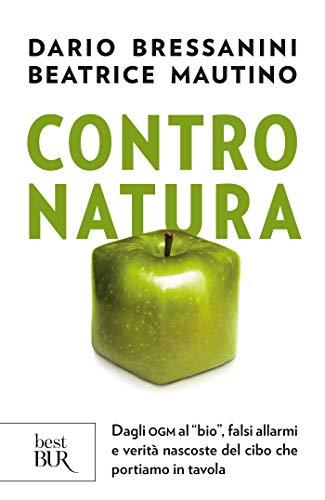 Contro natura: Dagli OGM al bio, falsi allarmi e verità nascoste del cibo che portiamo in tavola (Italian Edition)