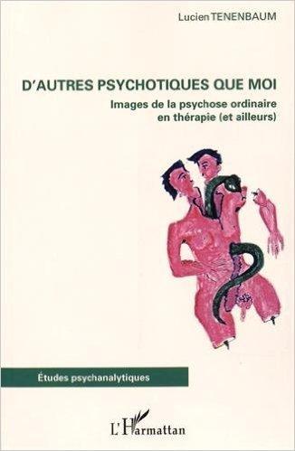 D'autres psychotiques que moi de la psychose de TENENBAUM LUCIEN ( 27 mars 2015 )