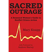 Sacred Outrage: A Seasoned Woman's Guide to Soulful Citizen Action