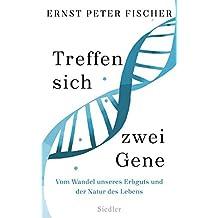 Treffen sich zwei Gene: Vom Wandel unseres Erbguts und der Natur des Lebens