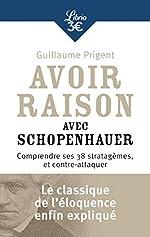 Avoir raison avec Schopenhauer de Guillaume Prigent