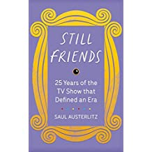 Still Friends: 25 Years of the TV Show That Defined an Era (English Edition)