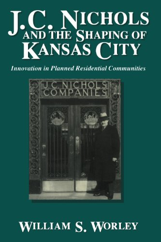 J. C. Nichols and the Shaping of Kansas City: Innovation in Planned Residential Communities (English Edition)