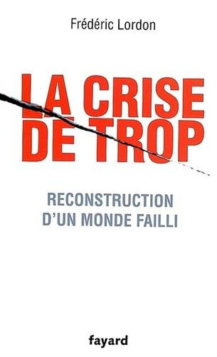 La crise de trop - Reconstruction d'un monde failli