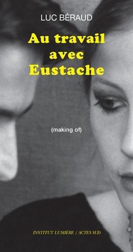 Au travail avec Eustache : (Making of) par From Coédition Actes sud