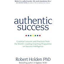 Authentic Success: Essential Lessons and Practices from the World's Leading Coaching Programme on Success Intelligence
