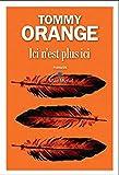 Ici n'est plus ici / Tommy Orange | Orange, Tommy. Auteur
