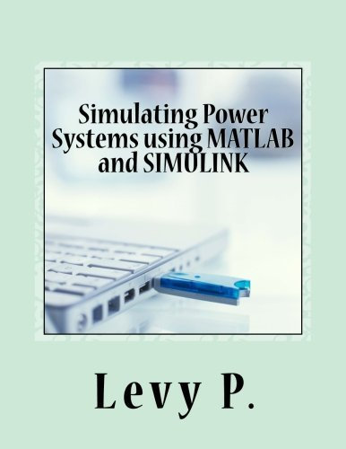 Simulating Power Systems using MATLAB and SIMULINK by Levy P. (2016-11-20)