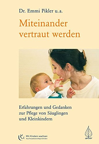 (Miteinander vertraut werden: Erfahrungen und Gedanken zur Pflege von Säuglingen und Kleinkindern (Mit Kindern wachsen))