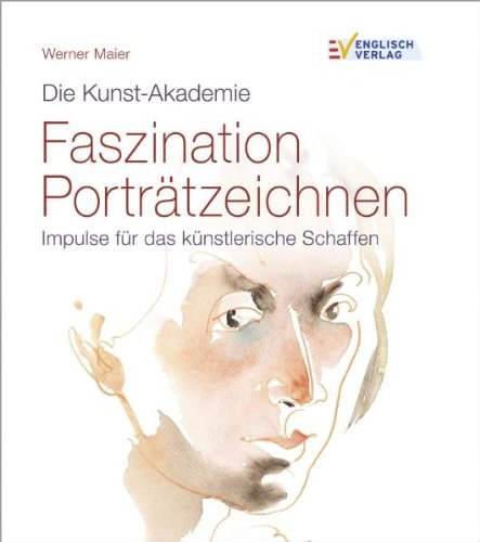 Die Kunst-Akademie Faszination Porträtzeichnen: Impulse für das künstlerische Schaffen