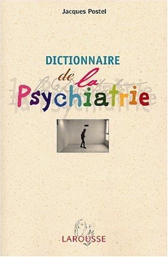 Dictionnaire de la psychiatrie et de psychopathologie clinique par Jacques Postel
