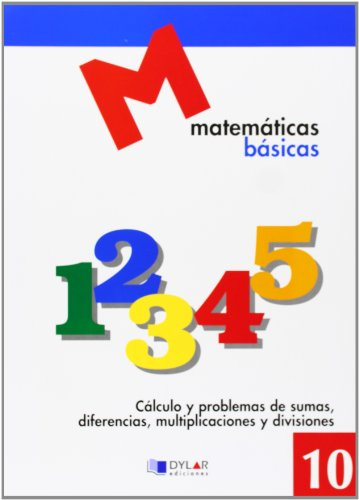 MATEMATICAS BASICAS - 10 Cálculo y poblemas de sumas, diferencias, multiplicaciones y divisiones
