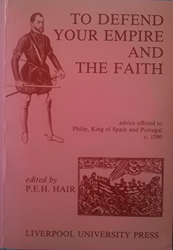 Descargar Libro To Defend Your Empire and the Faith: Advice Offered to Philip, King of Spain and Portugal, c.1590 (Liverpool Historical Studies) de P. E. H. Hair