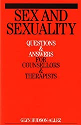 Sex and Sexuality: Questions and Answers for Counsellors & Therapists