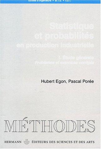 Statistique et probabilités en production industrielle : Volume 1, Etude générale, problèmes et exercices corrigés