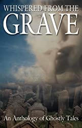 Whispered From The Grave: An Anthology Of Ghostly Tales