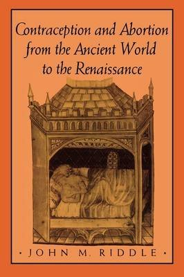 [Contraception and Abortion from the Ancient World to the Renaissance] (By: John M. Riddle) [published: April, 1994]