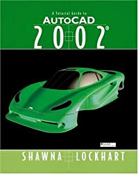 A Tutorial Guide to AutoCAD 2002 by Shawna D. Lockhart (2002-04-19)
