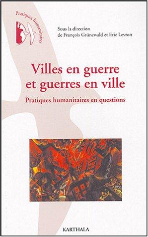Villes en guerre et guerres en ville : Pratiques humanitaires en questions par François Grünewald, Eric Levron, Collectif