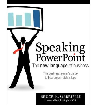 (SPEAKING POWERPOINT: THE NEW LANGUAGE OF BUSINESS ) BY GABRIELLE, BRUCE R{AUTHOR}Paperback