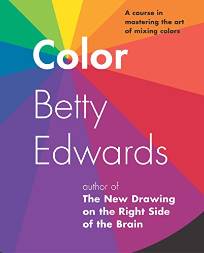 Color: A Course in Mastering the Art of Mixing Colors por Betty Edwards
