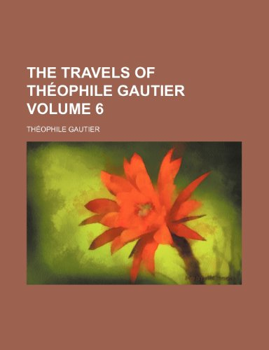 The travels of Théophile Gautier Volume 6