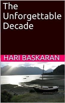The Unforgettable Decade by [Baskaran, Hari]