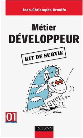 Métier : Développeur - Kit de survie par Jean-Christophe Arnulfo