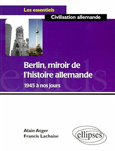 Berlin, miroir de l'histoire allemande de 1945 à nos jours par Francis Lachaise