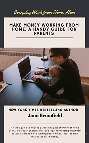 Make Money Working from Home 2019: A Handy Guide for Parents (Everyday Work from Home Mom Series Book 1) (English Edition)