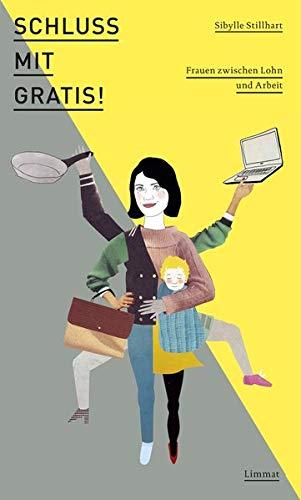 Schluss mit gratis!: Frauen zwischen Lohn und Arbeit