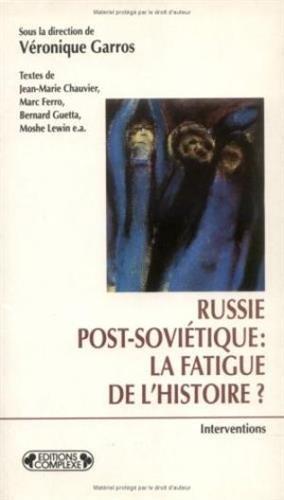 RUSSIE POST-SOVIETIQUE LA FATIGUE DE L'HISTOIRE? par Collectif