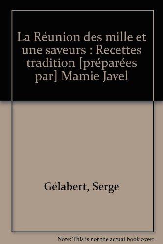 La Réunion des mille et une saveurs : Recettes tradition [préparées par] Mamie Javel