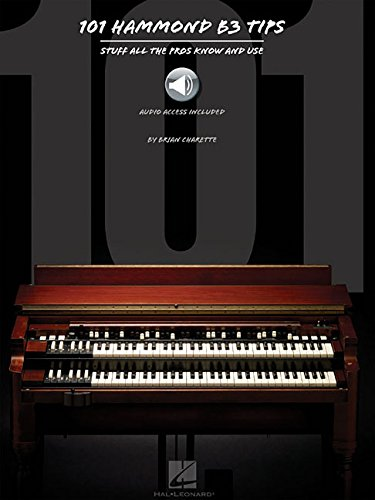 101 Hammond B-3 Tips: Stuff All the Pros Know and Use