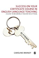 Success on Your Certificate Course in English Language Teaching: A Guide to Becoming a Teacher in ELT/TESOL