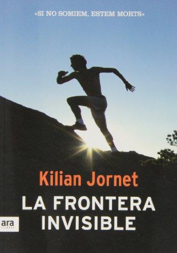 La Frontera Invisible (Deportes (catalan)) por Kilian Jornet i Burgada
