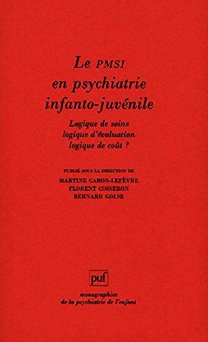 Le PMSI en psychiatrie infanto-juvénile: Logique de soins, logique d'évaluation, logique de coût ? (Monographies de la psychiatrie enfant) (French Edition)