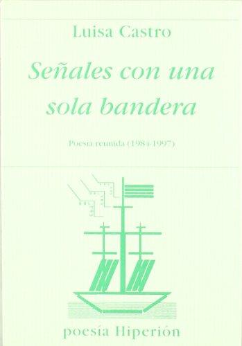 Señales con una sola bandera: poesía reunida 1984-1997 (Poesía Hiperión)