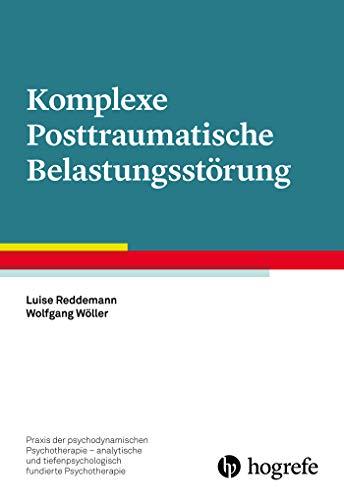 Komplexe Posttraumatische Belastungsstörung (Praxis der psychodynamischen Psychotherapie - analytische und tiefenpsychologisch fundierte Psychotherapie)