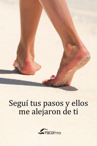 Segui tus pasos y ellos me alejaron de ti