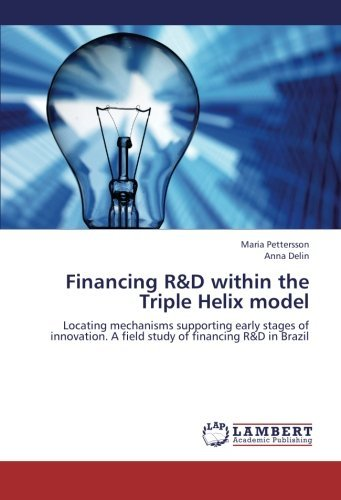 Financing R&D within the Triple Helix model: Locating mechanisms supporting early stages of innovation. A field study of financing R&D in Brazil by Maria Pettersson (2012-11-05)