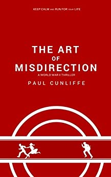 The Art of Misdirection: A World War 2 Thriller by [Cunliffe, Paul]