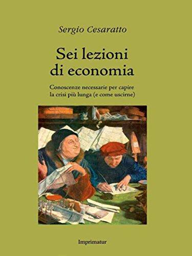 Sei lezioni di economia: Conoscenze necessarie per capire la crisi più lunga (e come uscirne) (Italian Edition)