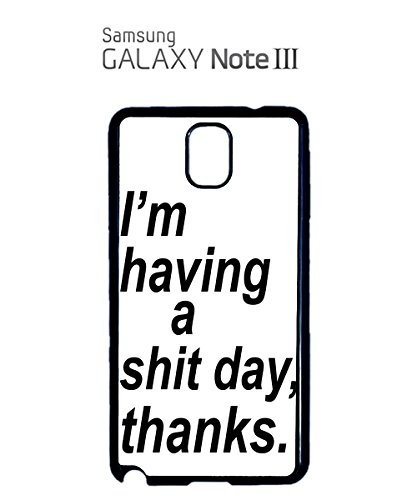 I'm Having A Sh*t Day Thanks Tumblr Instagram Fashion Mobile Phone Case Samsung Note 3 White Noir