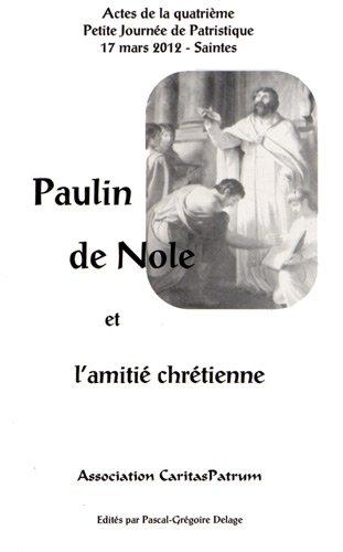Paulin de Nole et l'amitié chrétienne : Actes de la quatrième Petite Journée de Patristique