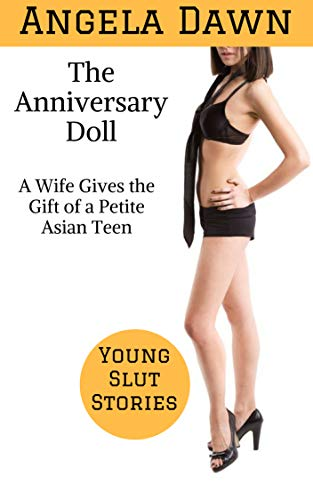 The Anniversary Doll: A Wife Gives the Gift of a Petite Asian Teen (Young Slut Stories Book 4)