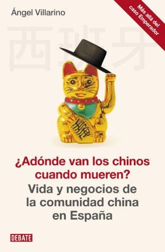 Descargar Libro ¿Adónde van los chinos cuando mueren?: Vida y negocios de la comunidad china en España de Ángel Villarino