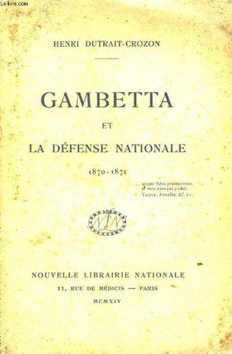 Gambetta et la défense nationale 1870-1871