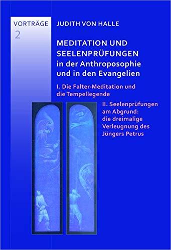 Meditation und Seelenprüungen in der Anthroposophie und in den Evangelien: I. Die Falter--Meditation und die Tempellegende. II. Seelenprüfungen am ... dreimalige Verleugtnung des Jüngers Petrus